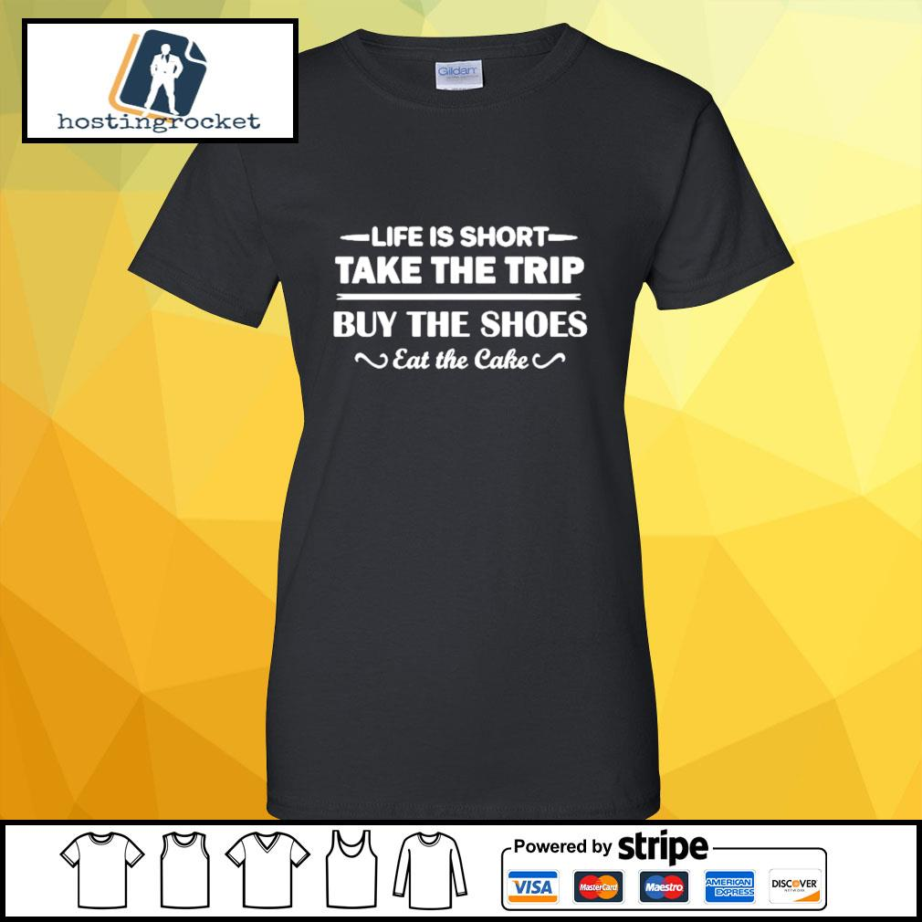 Life is short take the trip buy the shoes eat the cake s ladies-tee