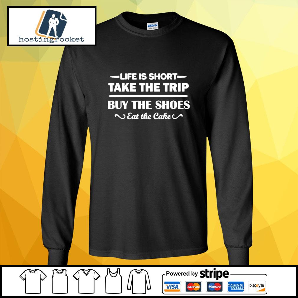 Life is short take the trip buy the shoes eat the cake s longsleeve-tee