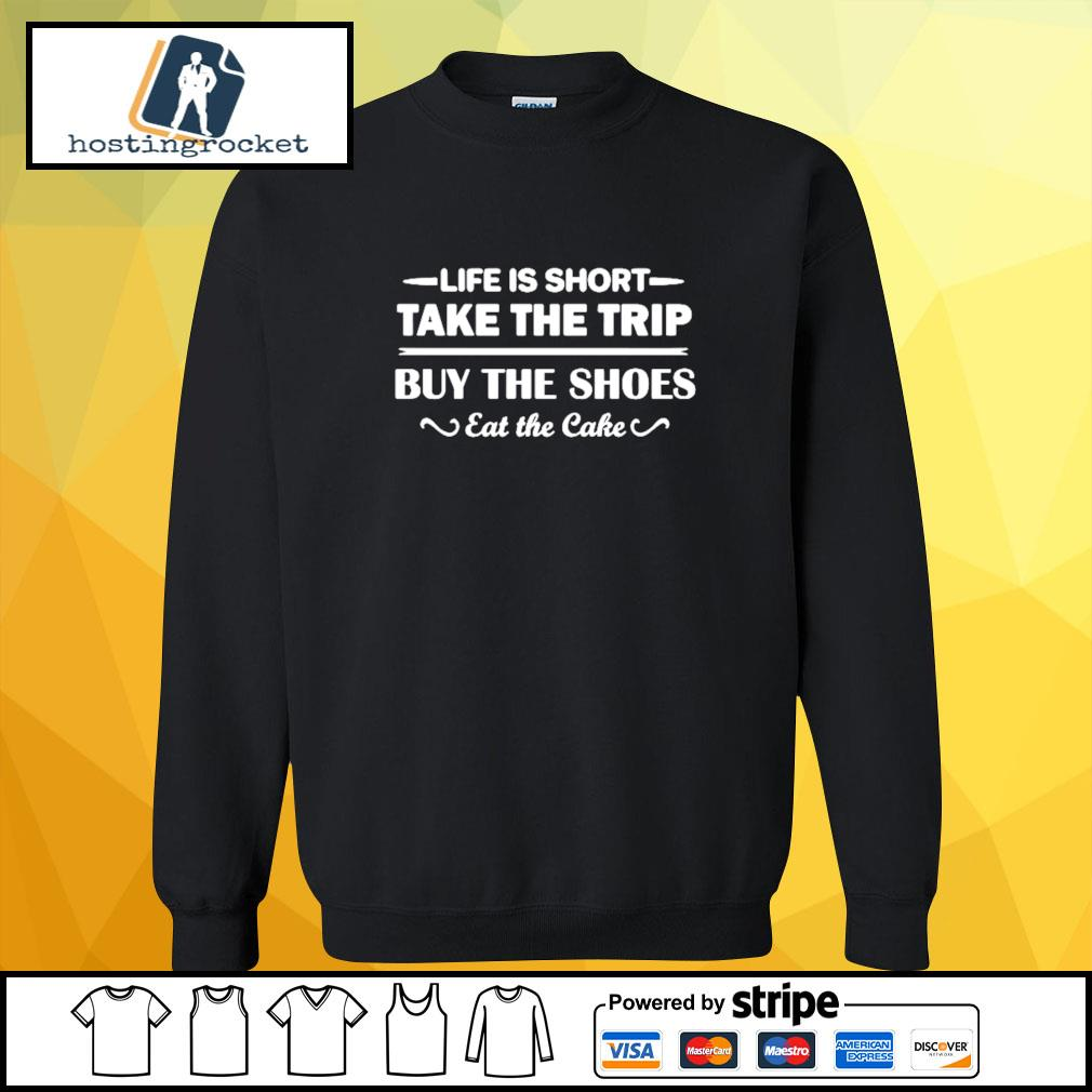 Life is short take the trip buy the shoes eat the cake s sweater