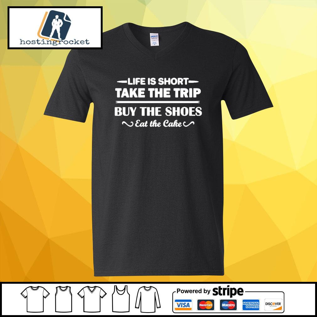 Life is short take the trip buy the shoes eat the cake s v-neck-t-shirt