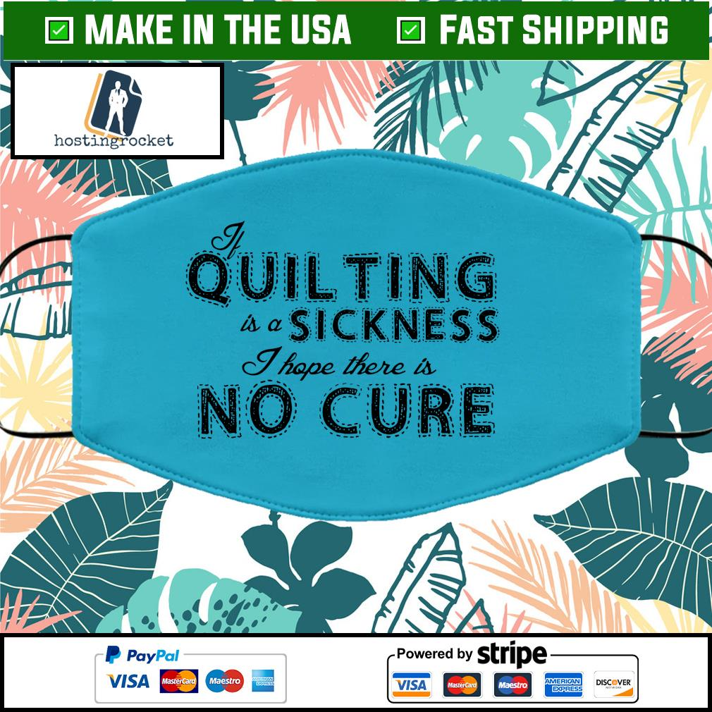 Quilting is a sickness I hope there is no cure Face Mask Washable Blue