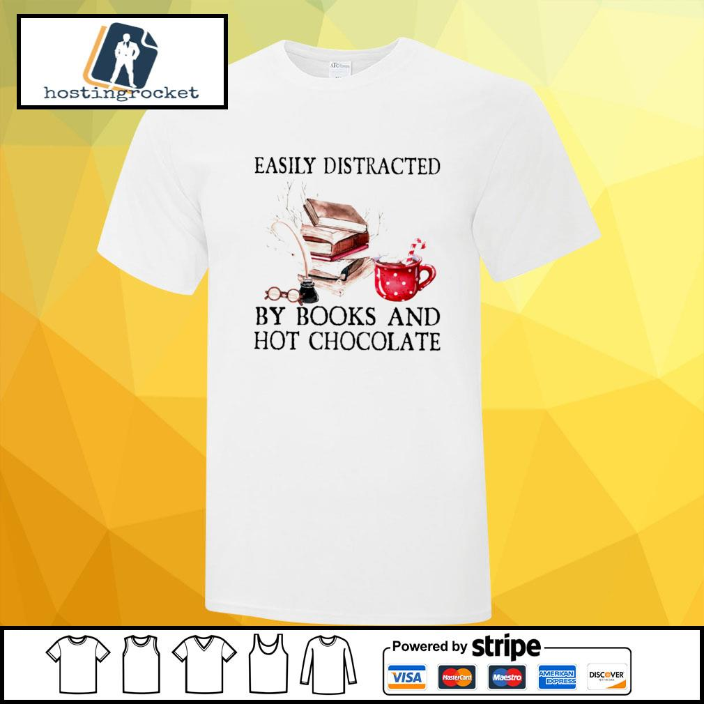 Easily distracted by books and hot chocolate shirt