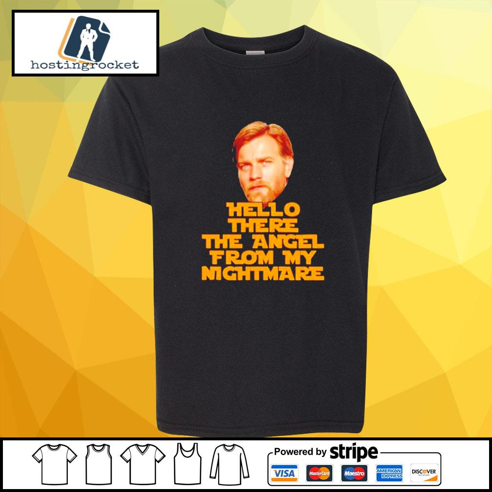 Star Wars Ewan Mcgregor hello there the angel from my nightmare s shirt