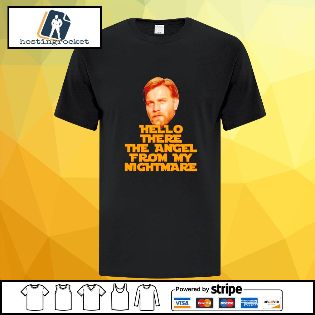 Star Wars Ewan Mcgregor hello there the angel from my nightmare shirt