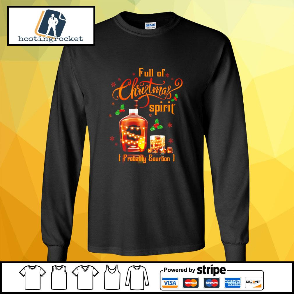 Whiskey Full of Christmas spirit probably bourbon s longsleeve-tee